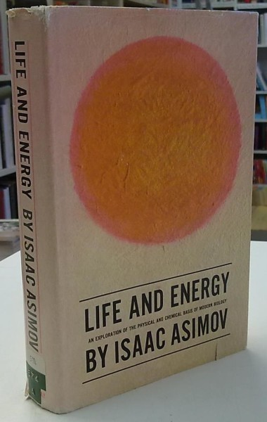 Asimov Isaac: Life and Energy - An Exploration of the Physical And Chemical Basis of Modern Biology