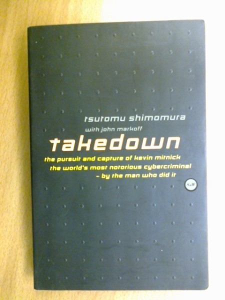Takedown. The pursuit and capture of kevin mitnick the world´s most notorious cybercriminal - by the