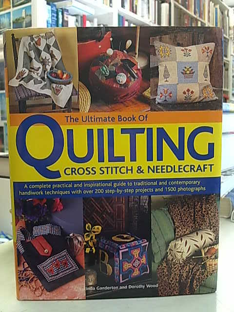 Ganderton Lucinda, Wood Dorothy: The Ultimate Book of Quilting - Cross Stitch & Needlecraft