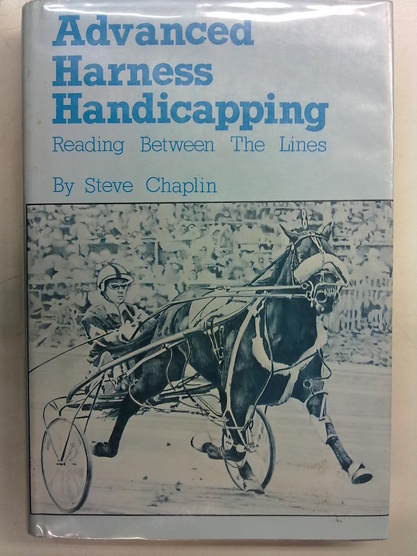 Chaplin Steve: Advanced Harness Handicapping. Reading Between The Lines.