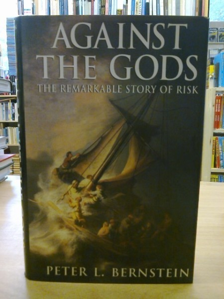 Bernstein Peter L.: Against the Gods - The Remarkable Story of Risk
