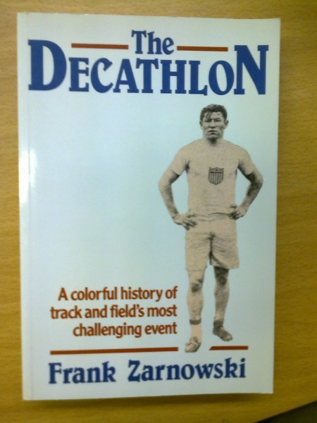 Frank Zarnowski: The Decathlon - A colorful history of track and field´s most challenging event