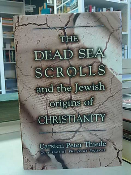 Thiede Carsten Peter: The Dead Sea Scrolls and the Jewish origins of Christianity