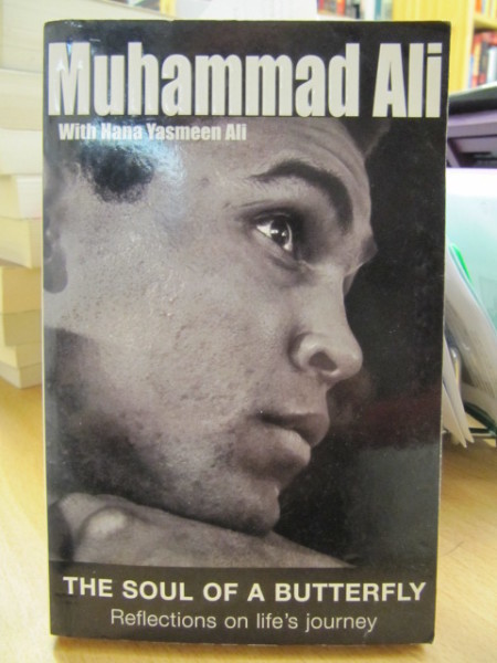 Ali Muhammad: The Soul of a Butterfly. Reflections on life´s journey - Muhammad Ali with Hana Yasmee