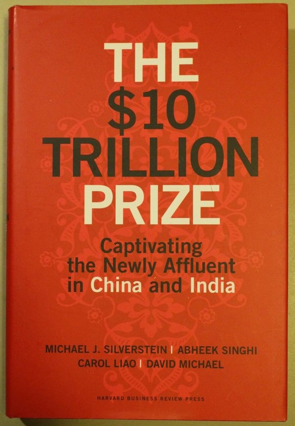 Silverstein Michael J., et al: The $10 Trillion Prize. Captivating the Newly Affluent in China and